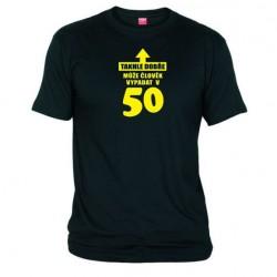 Tričko Takhle dobře může člověk vypadat v 50 pánské