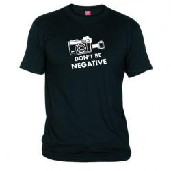 Tričko Don´t be negative pánské